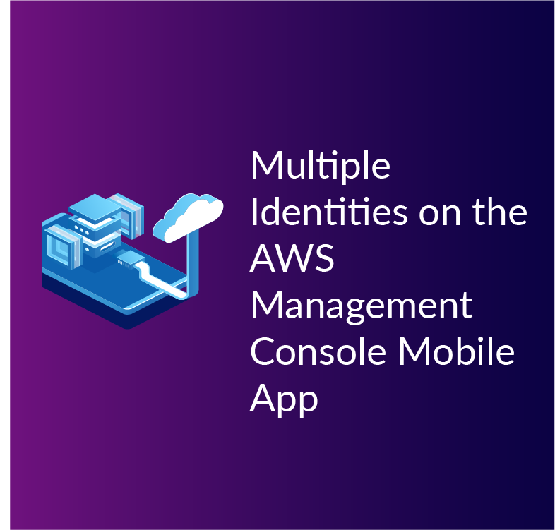Multiple identities on AWS Management Console Mobile App