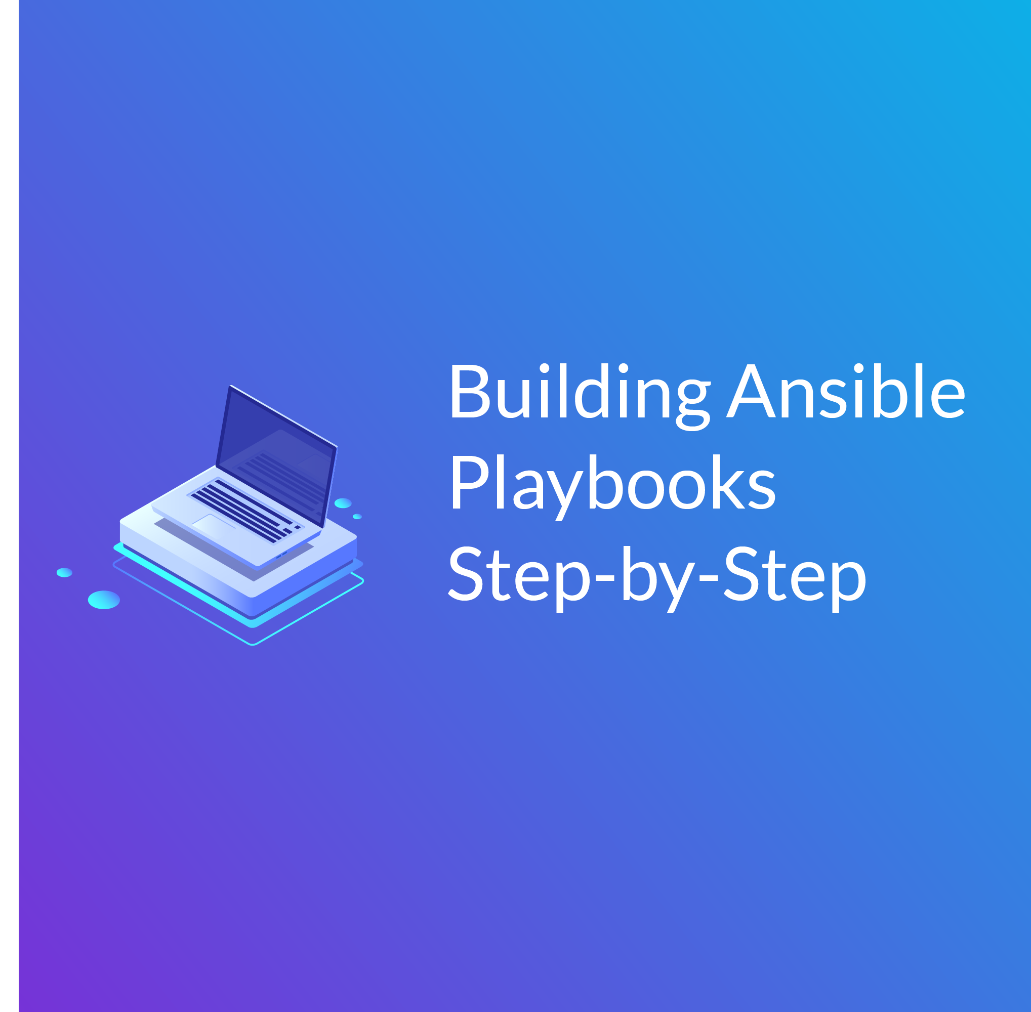 Building Ansible playbooks, step-by-step