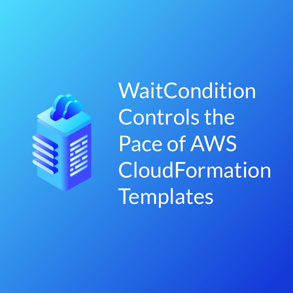WaitCondition Controls the Pace of AWS CloudFormation Templates
