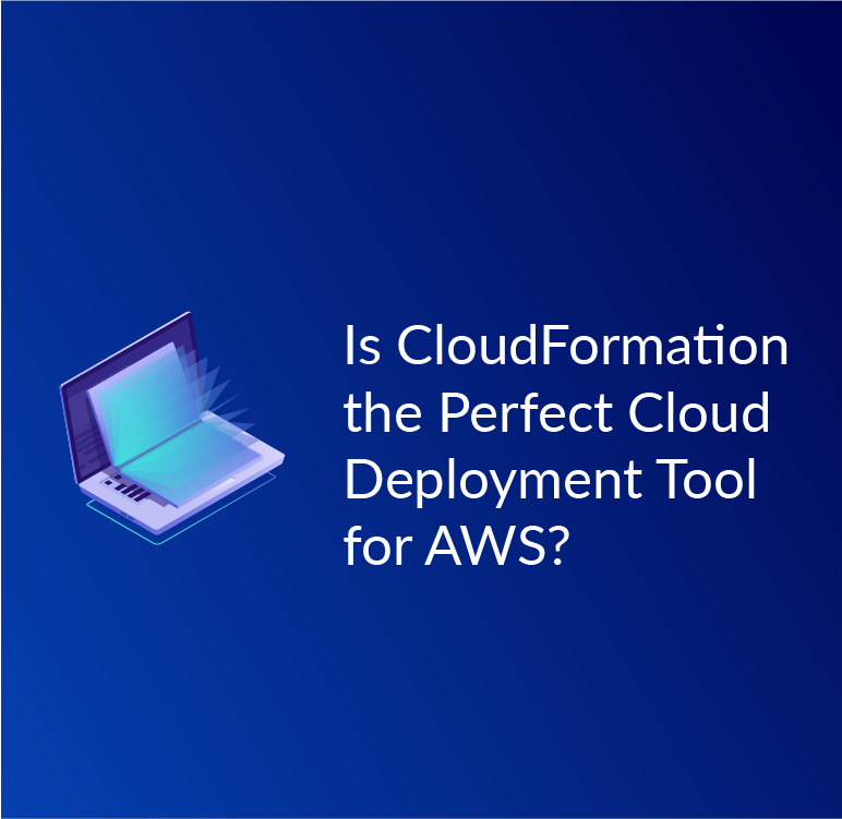 Is CloudFormation the perfect Cloud Deployment tool for AWS?