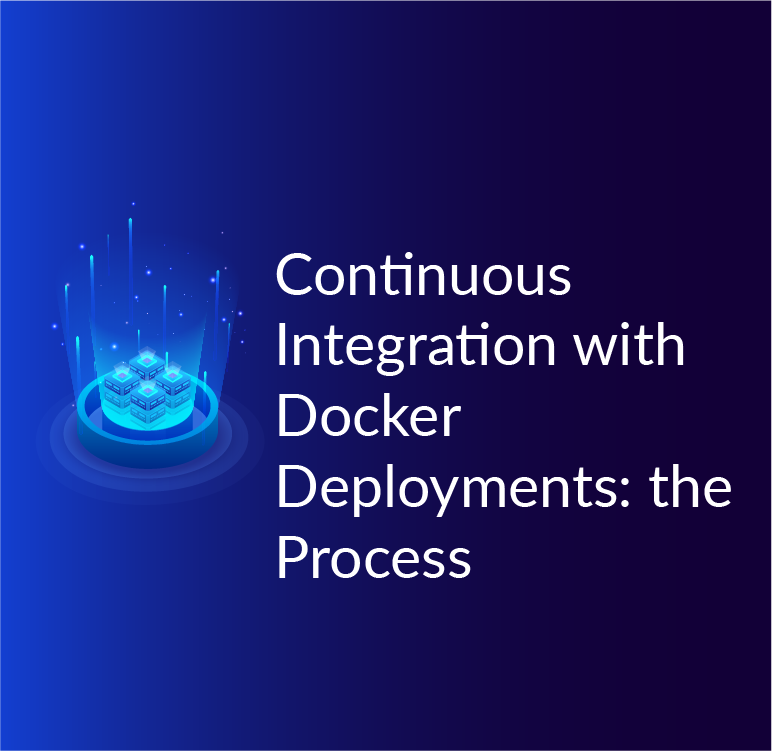 Continuous Integration with Docker Deployments: the Process