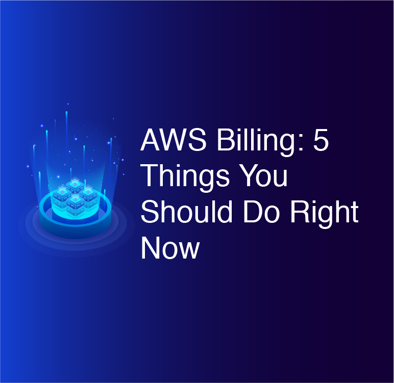 AWS Billing: 5 things you should do right now