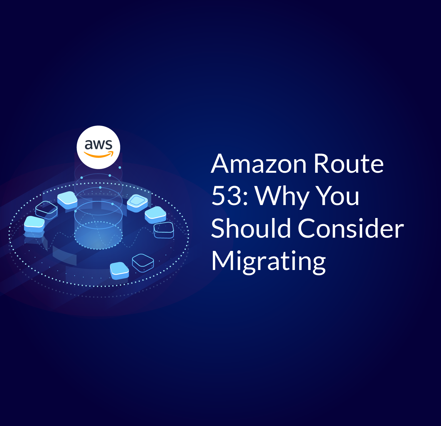 Amazon Route 53: Why You Should Consider DNS Migration