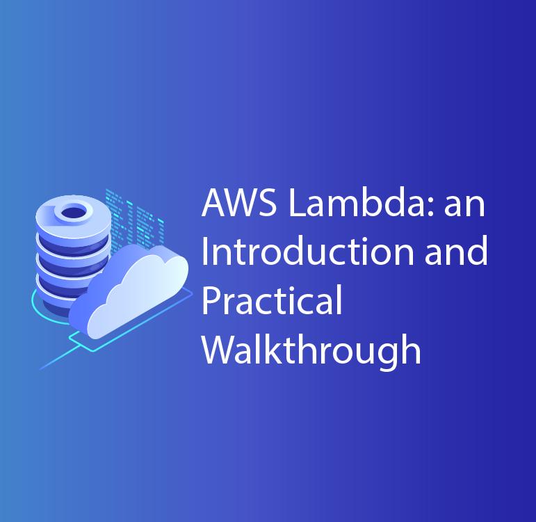 AWS Lambda: an introduction and practical walkthrough