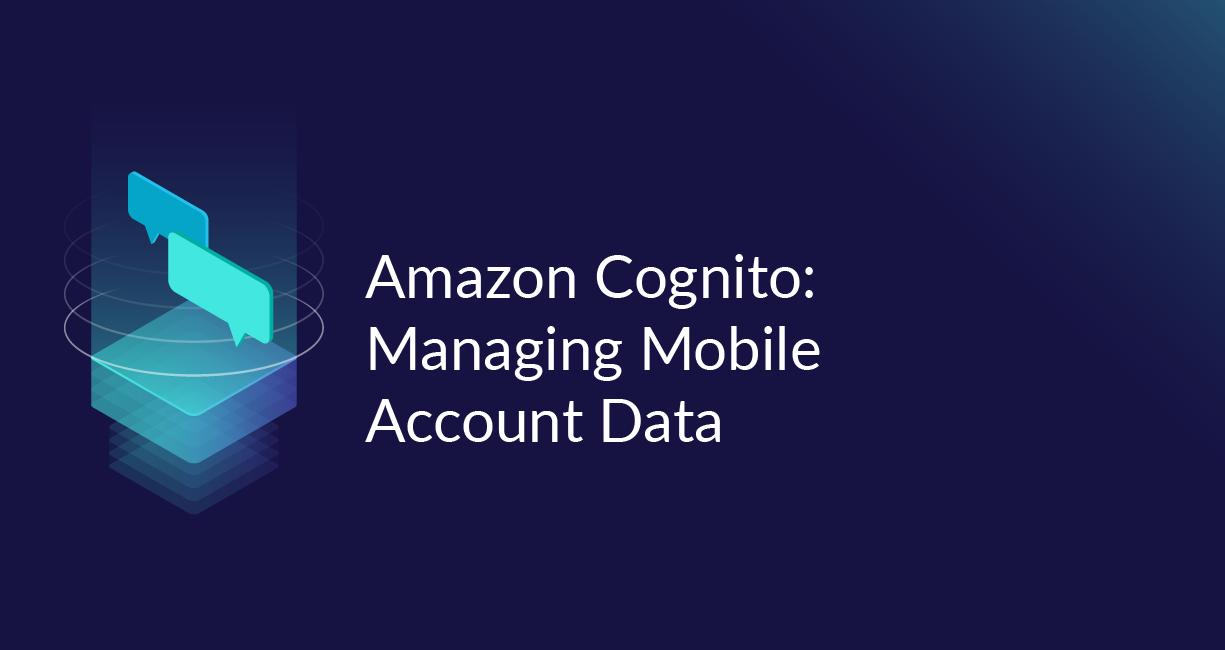 Amazon Cognito: managing mobile account data