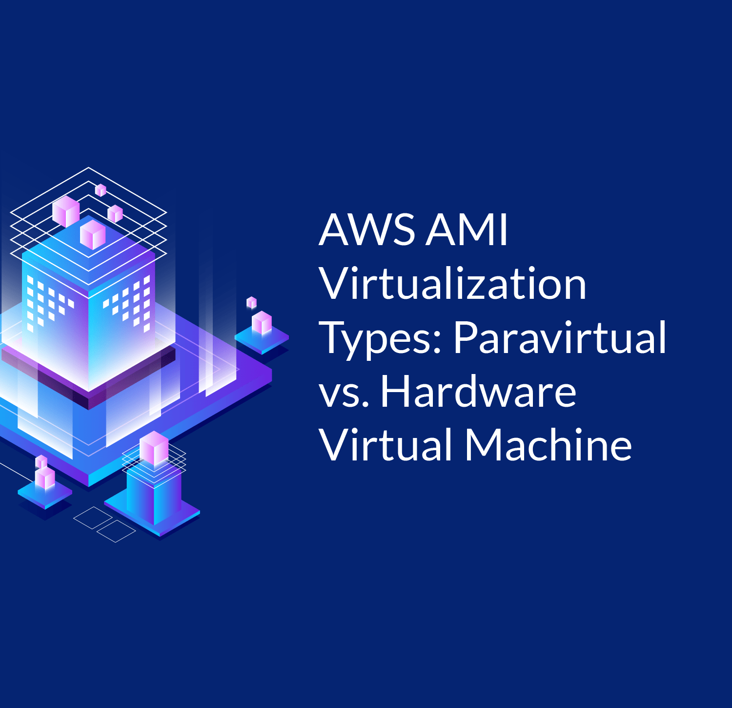 AWS AMI Virtualization Types: HVM vs PV (Paravirtual VS