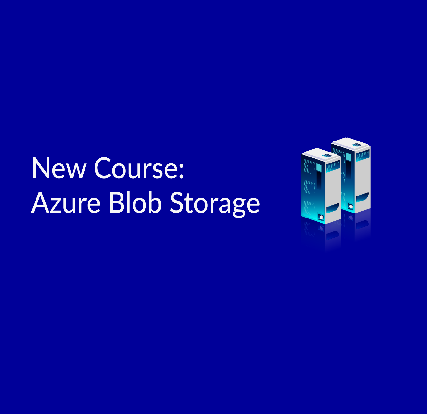 Introduction to Microsoft Azure Blob Storage: New Course