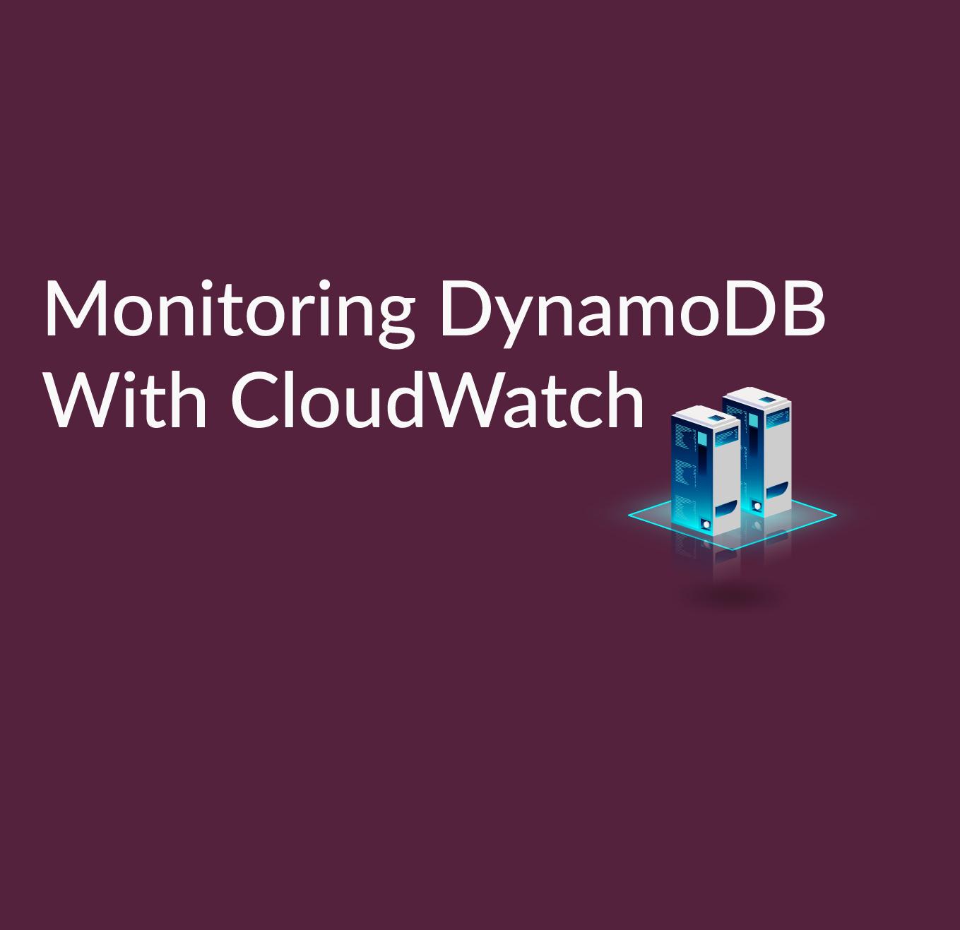 Cloudwatch Monitoring and DynamoDb