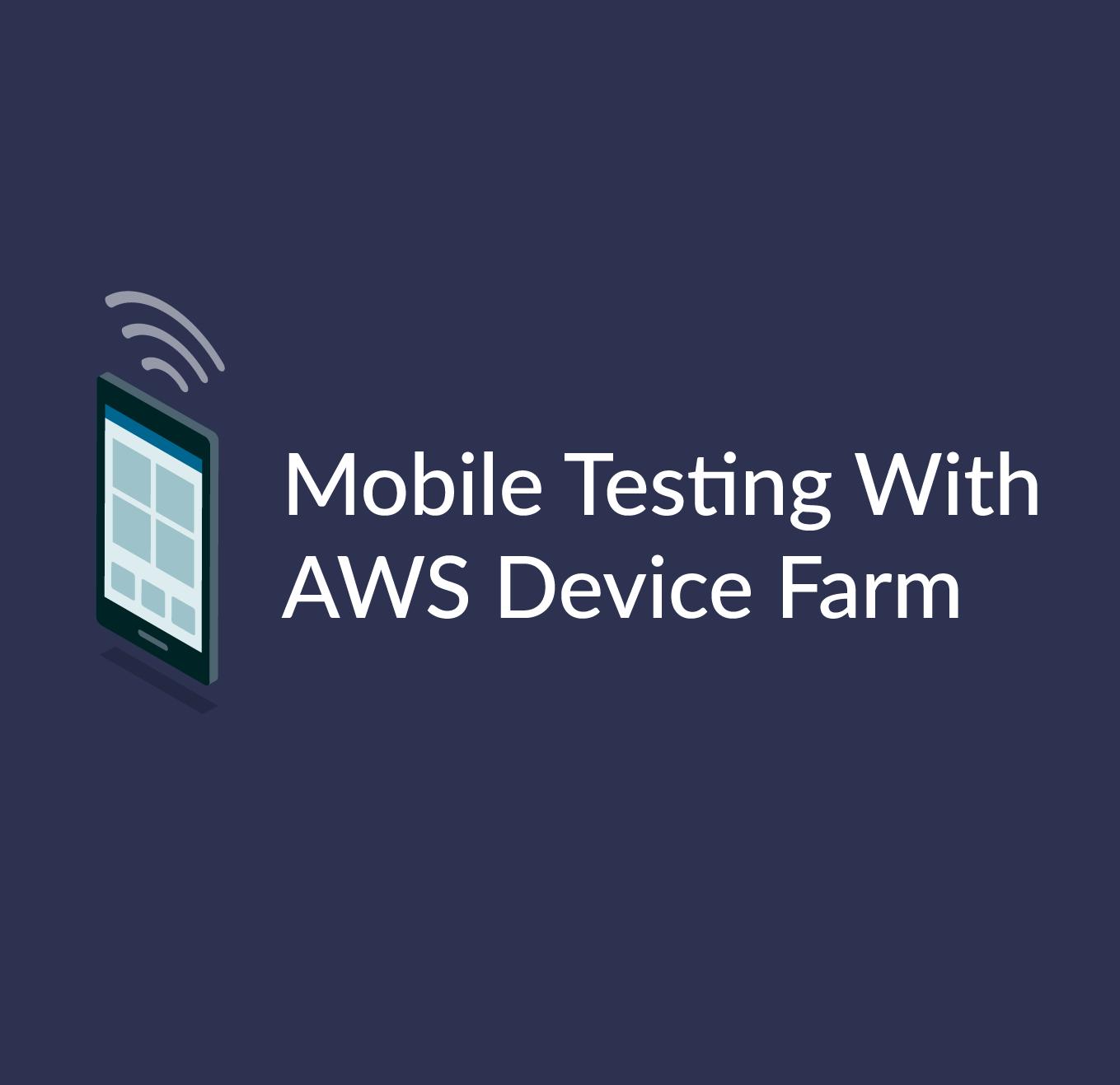 Mobile testing with AWS: Using AWS Device Farm - Cloud