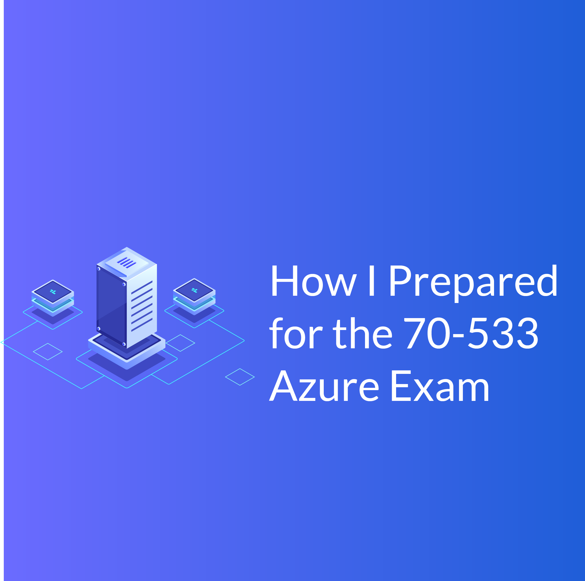 How I prepared for the 70-533 Azure Exam - Cloud Academy Blog