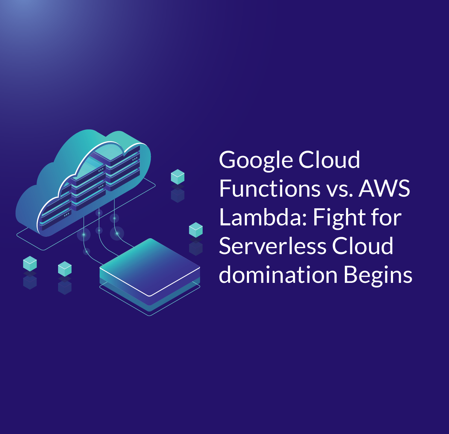 Google Cloud Functions and the Serverless Cloud - Cloud Academy Blog