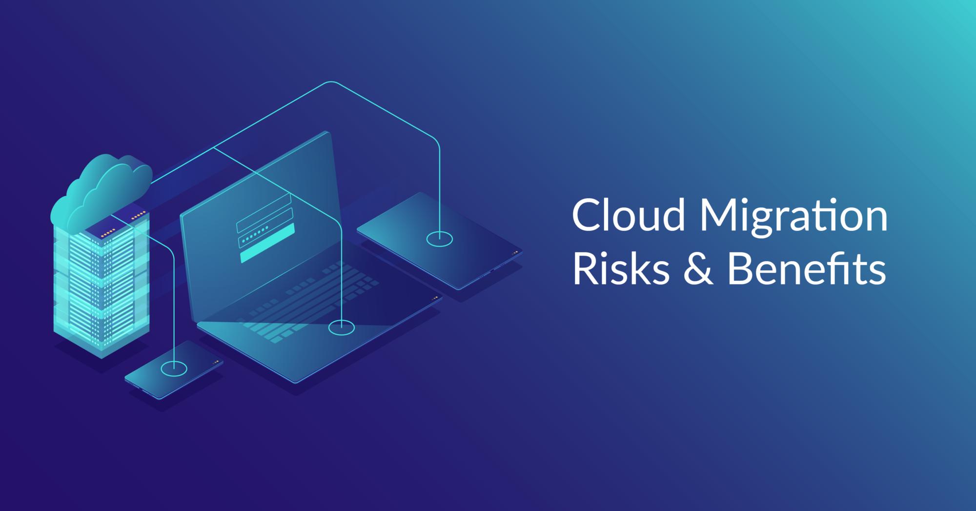 Cloud Migration Risks & Benefits