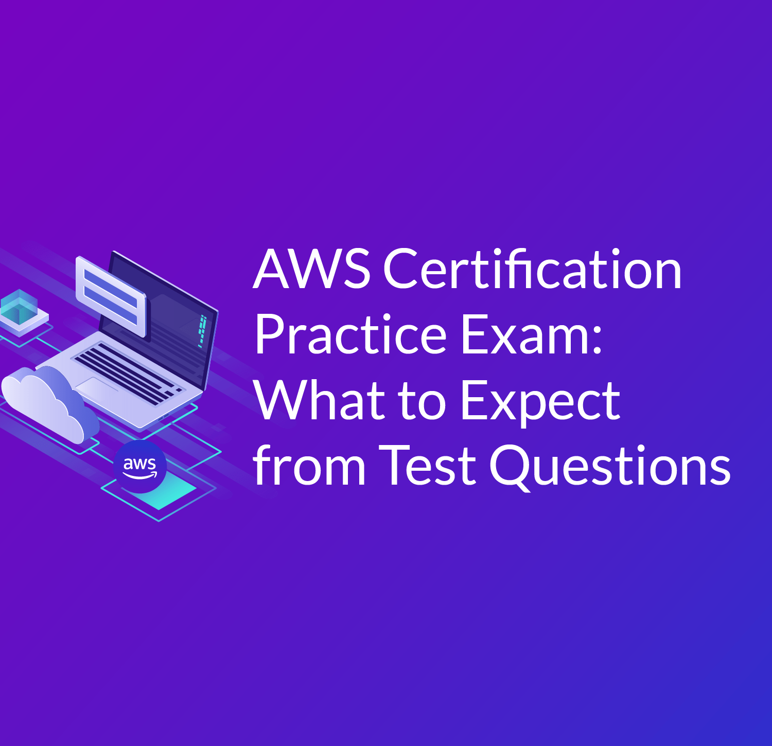 AWS Certification Practice Exam: What to Expect - Cloud Academy
