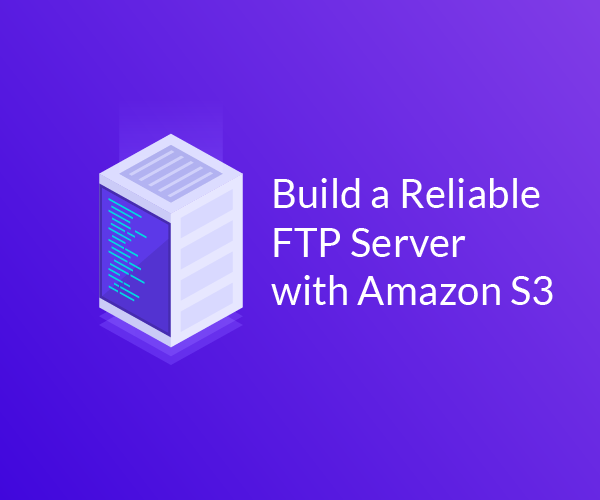 S3 FTP: build a reliable and inexpensive FTP server using S3