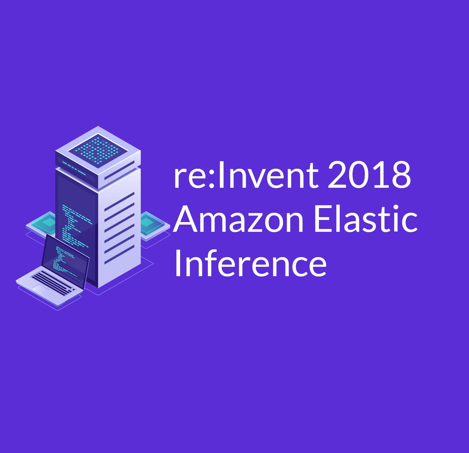 Amazon Elastic Inference - GPU Acceleration for Faster Inferencing