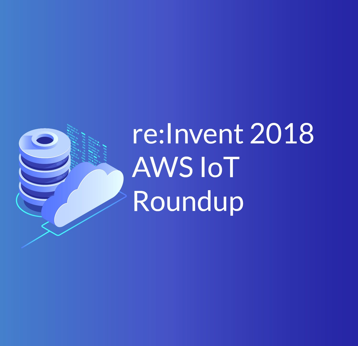 IoT Thrives on AWS — re:Invent IoT Announcement Roundup