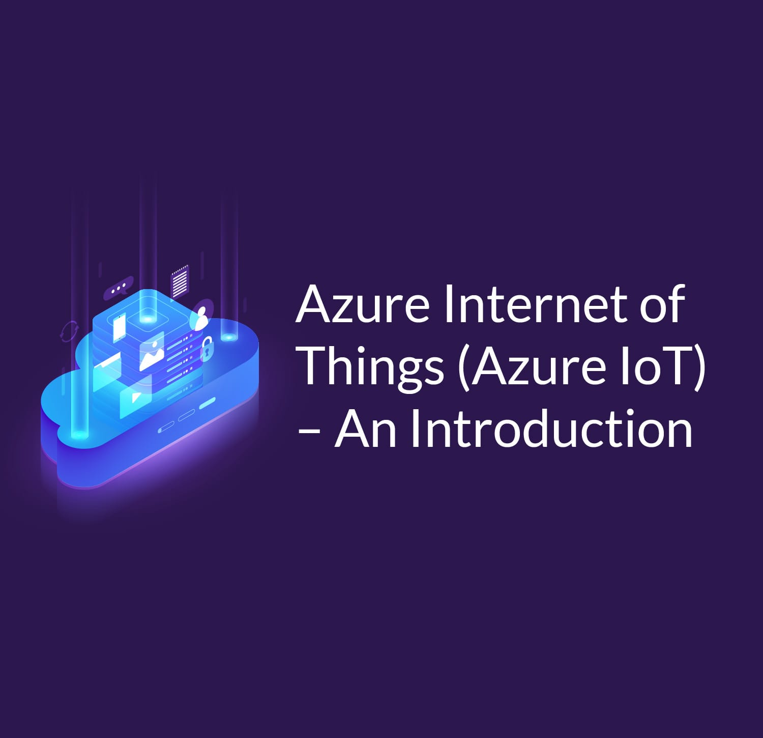 Azure Internet of Things (Azure IoT) - An Introduction