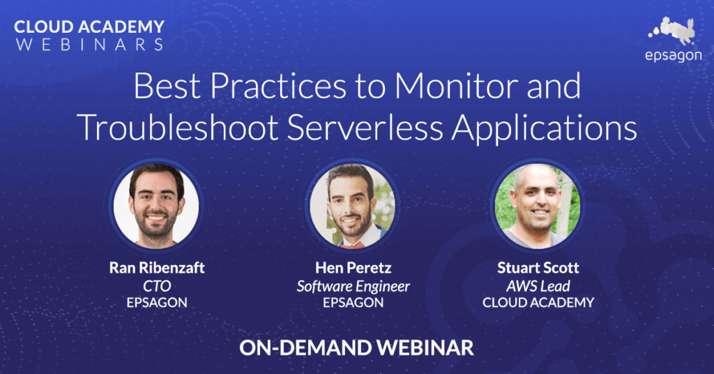 Best Practices to Monitor and Troubleshoot Serverless Applications - on demand webinar