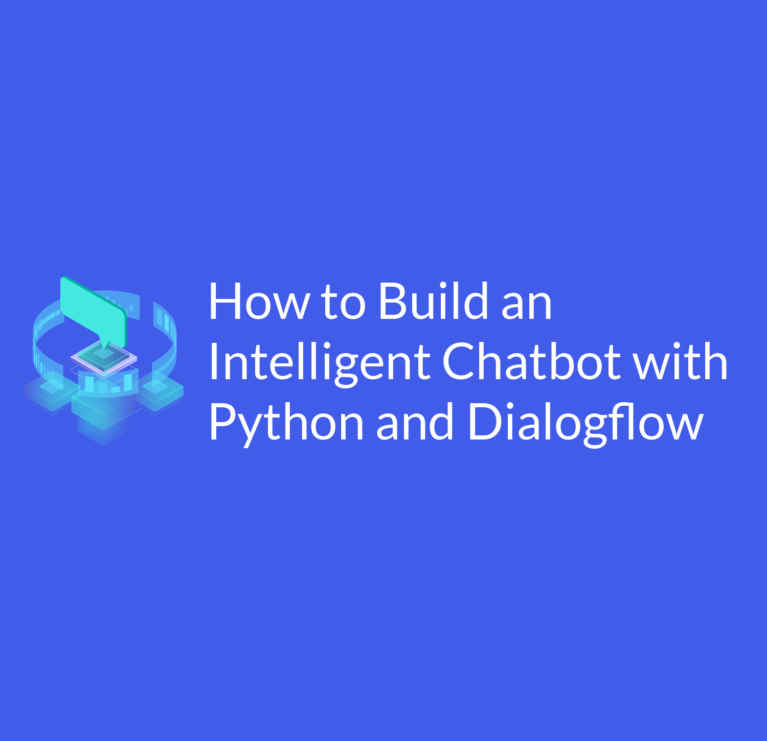 How to build an intelligent chatbot with Python and Dialogflow