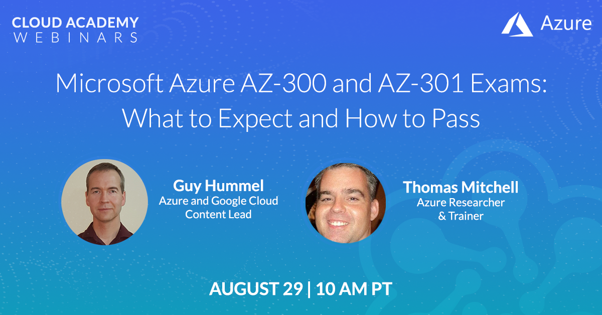 How to Become a Microsoft Azure Cloud Architect: AZ-300 and AZ-301 Exams: What to Expect and How to Pass