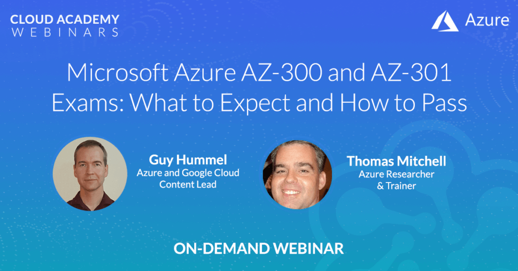 Microsoft Azure AZ-300 and AZ-301 Exams: What to Expect and How to Pass