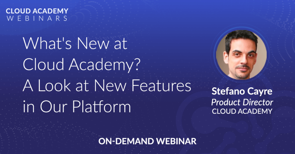 What's New at Cloud Academy? A Look at New Features in Our Platform