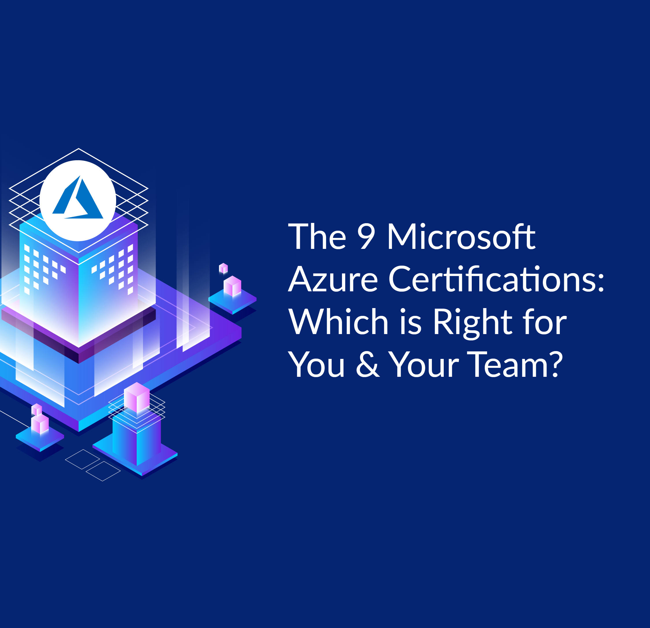 The 9 Microsoft Azure Certifications: Which is Right for You