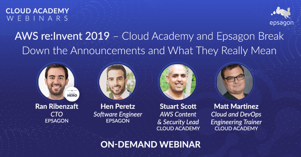 AWS re:Invent 2019 – Cloud Academy and Epsagon Break Down the Announcements and What They Really Mean
