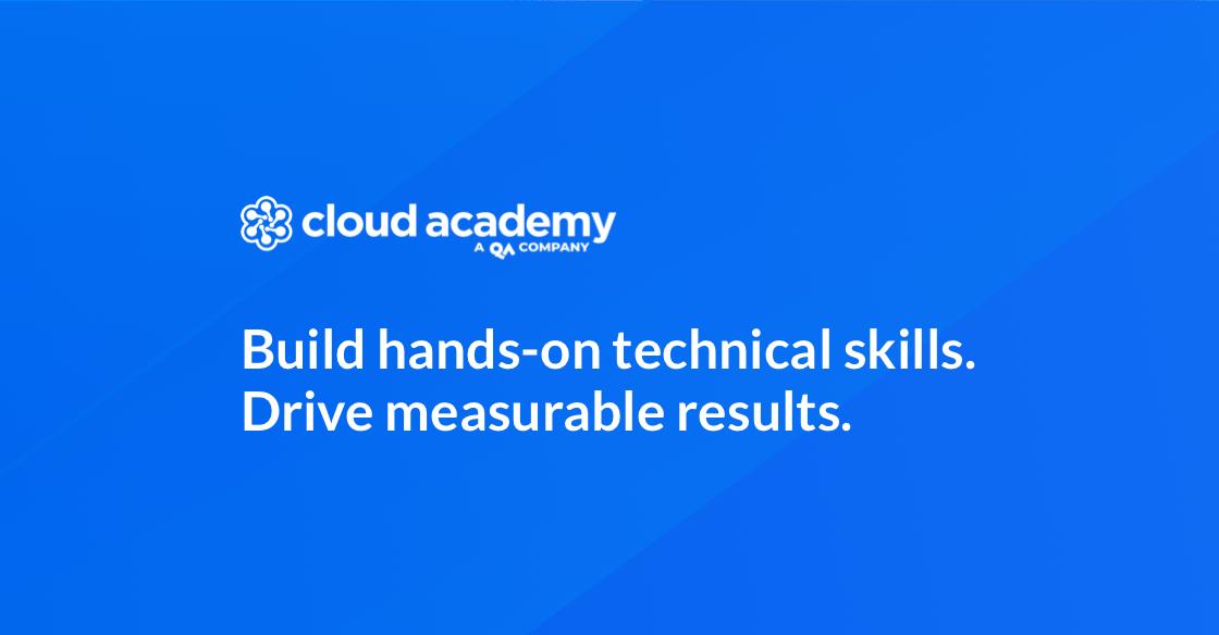 Cloud Training That Drives Digital Transformation Cloud Academy