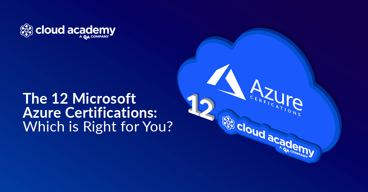 The 12 Microsoft Azure Certifications Which Is Right For You And Your Team Cloud Academy
