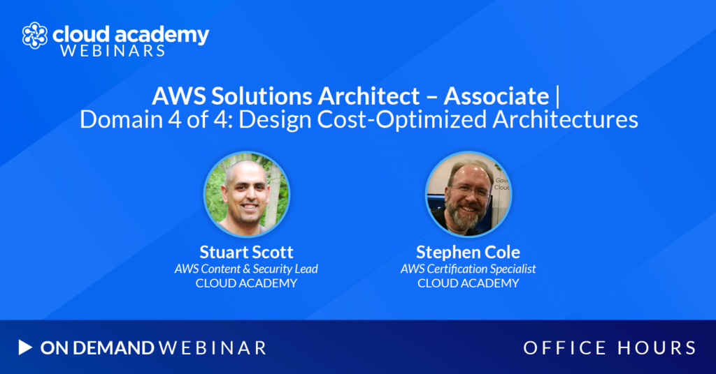 Office Hours: AWS Solutions Architect – Associate | Domain 4 of 4: Design Cost-Optimized Architectures