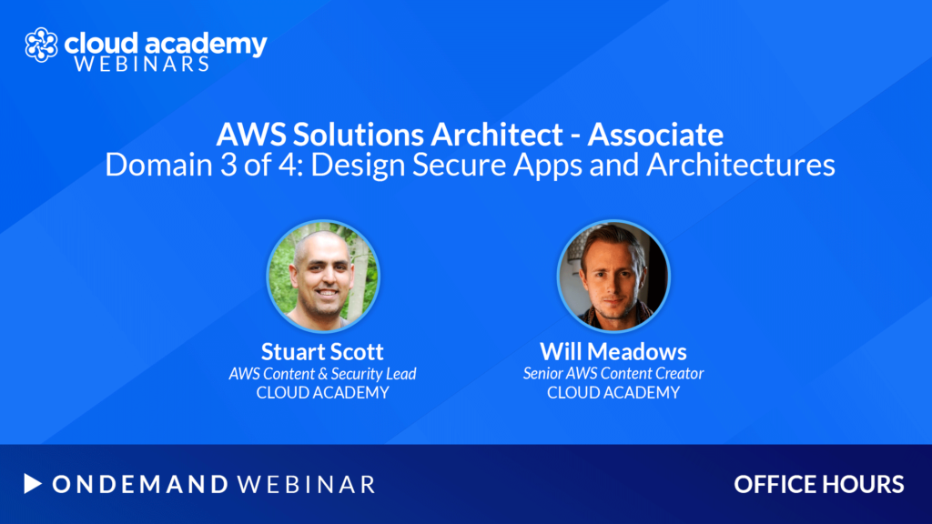Office Hours: AWS Solutions Architect – Associate | Domain 3 of 4: Design Secure Apps and Architectures