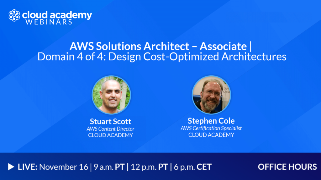 Office Hours: AWS Solutions Architect – Associate   Domain 4 of 4: Design Cost-Optimized Architectures