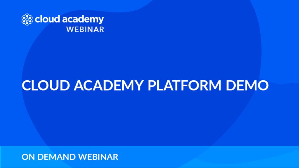 Cloud Academy Platform Demo Webinar on demand