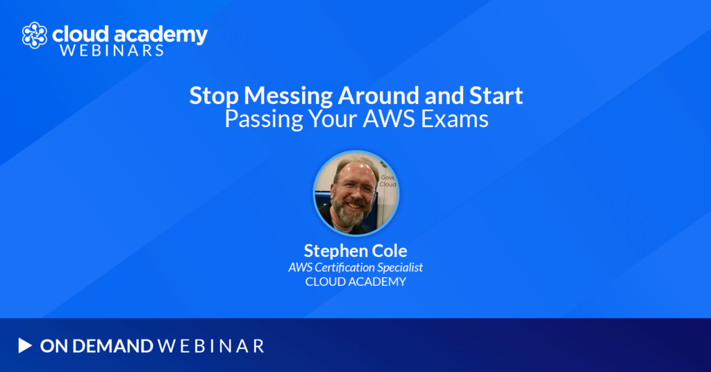Stop Messing Around and Start Passing Your AWS Exams with Stephen Cole
