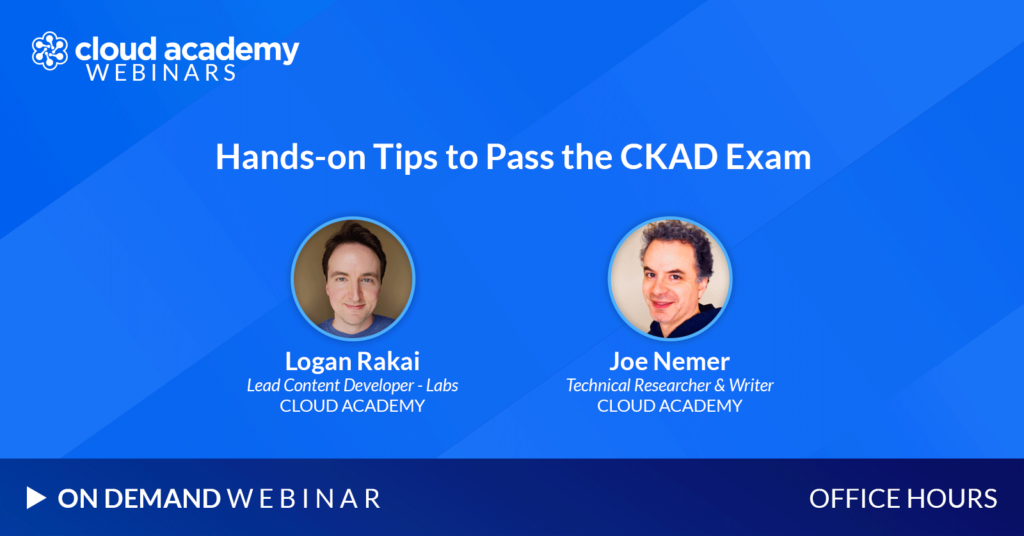 Hands-on Tips to Pass the CKAD Exam with Joe and Logan