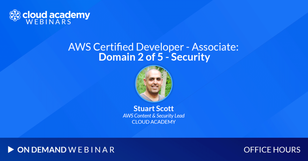 Office Hours: AWS Certified Developer - Associate | Domain 2 of 5 – Security