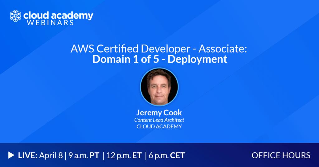 Office Hours: AWS Certified Developer - Associate   Domain 1 of 5 - Deployment