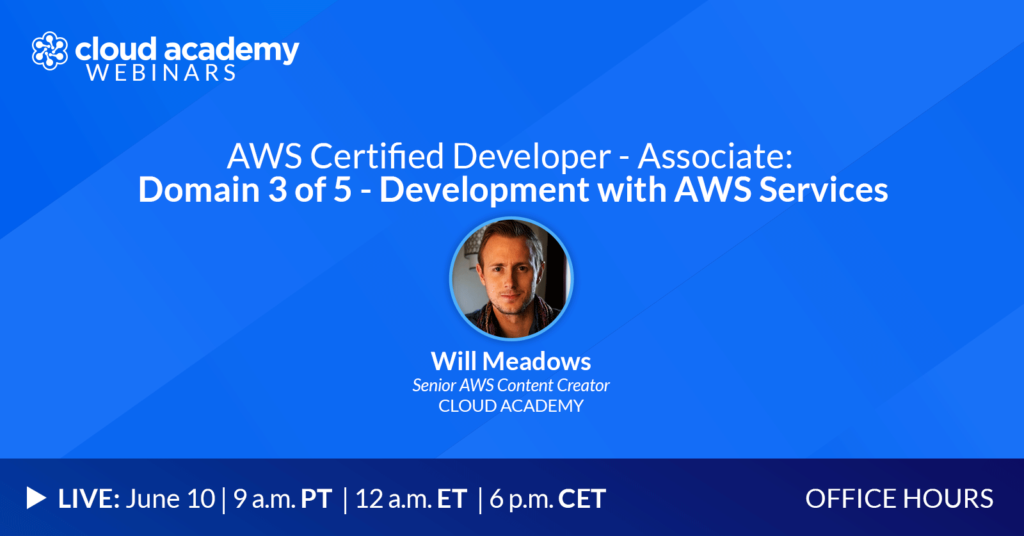 Office Hours: AWS Certified Developer - Associate | Domain 3 of 5 – Development with AWS Services